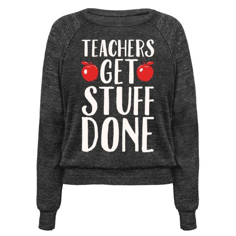 Teachers Get Stuff Done White Print - Teachers are the ones who get stuff done! Show off your mad skills as a great educator with this cute, sassy and funny, teacher shirt!
