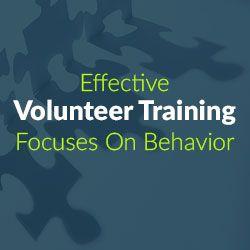 Effective Volunteer Training Focuses On Behavior