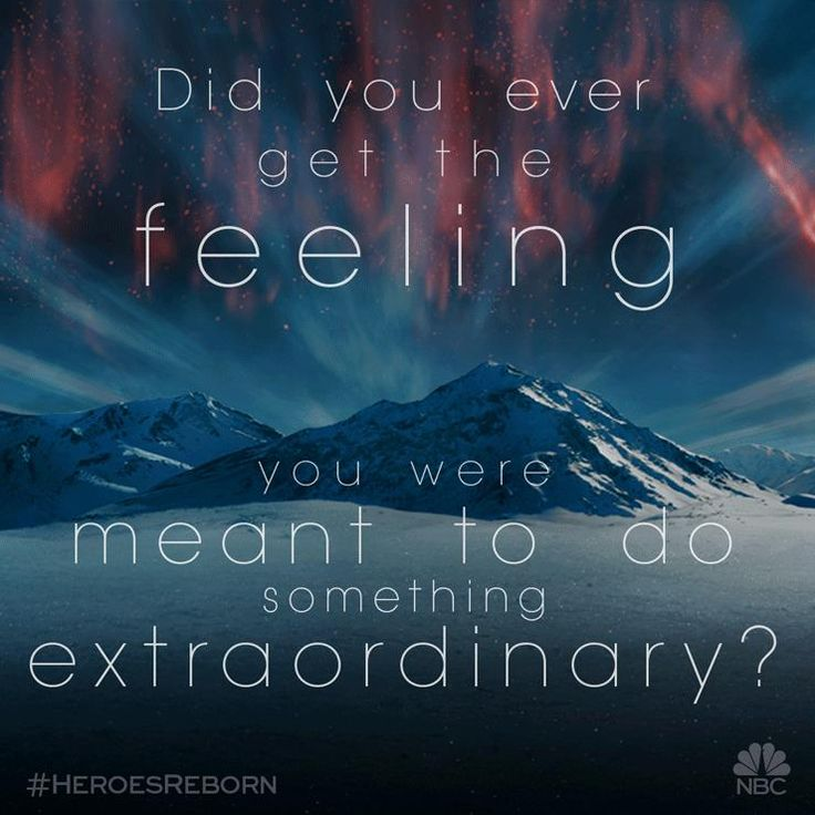 Did you ever get the feeling that you were meant to do something extraordinary? ||