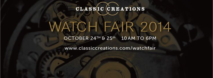 Classic Creations Watch Fair 2014 happening October 24th & 25th #ccwatchfair
