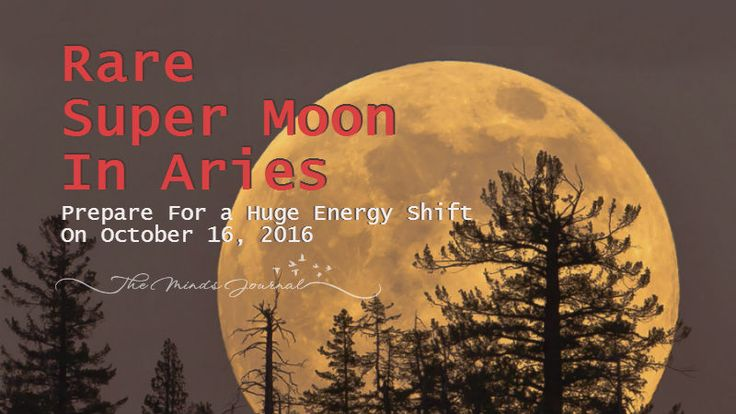 Rare Super Moon In Aries: Prepare For a Huge Energy Shift On October 16, 2016 - http://themindsjournal.com/rare-super-moon-in-aries/