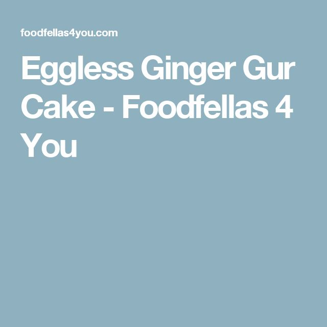 Eggless Ginger Gur Cake - Foodfellas 4 You