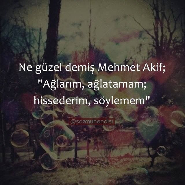 """Ne güzel demiş Mehmet Akif;  """"Ağlarım, ağlatamam; hissederim, söylemem""""  #sözler #anlamlısözler #güzelsözler #manalısözler #özlüsözler #alıntı #alıntılar #alıntıdır #alıntısözler"""