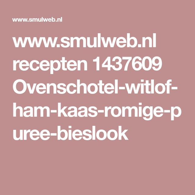 www.smulweb.nl recepten 1437609 Ovenschotel-witlof-ham-kaas-romige-puree-bieslook