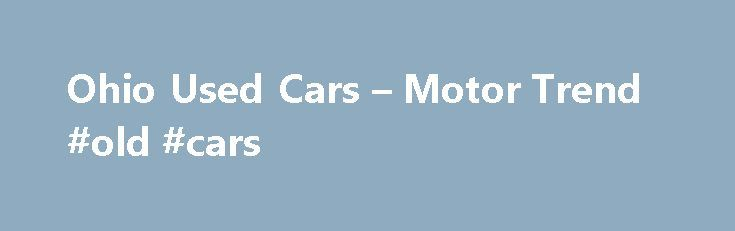 Ohio Used Cars – Motor Trend #old #cars http://germany.remmont.com/ohio-used-cars-motor-trend-old-cars/  #cars 4 sale # City