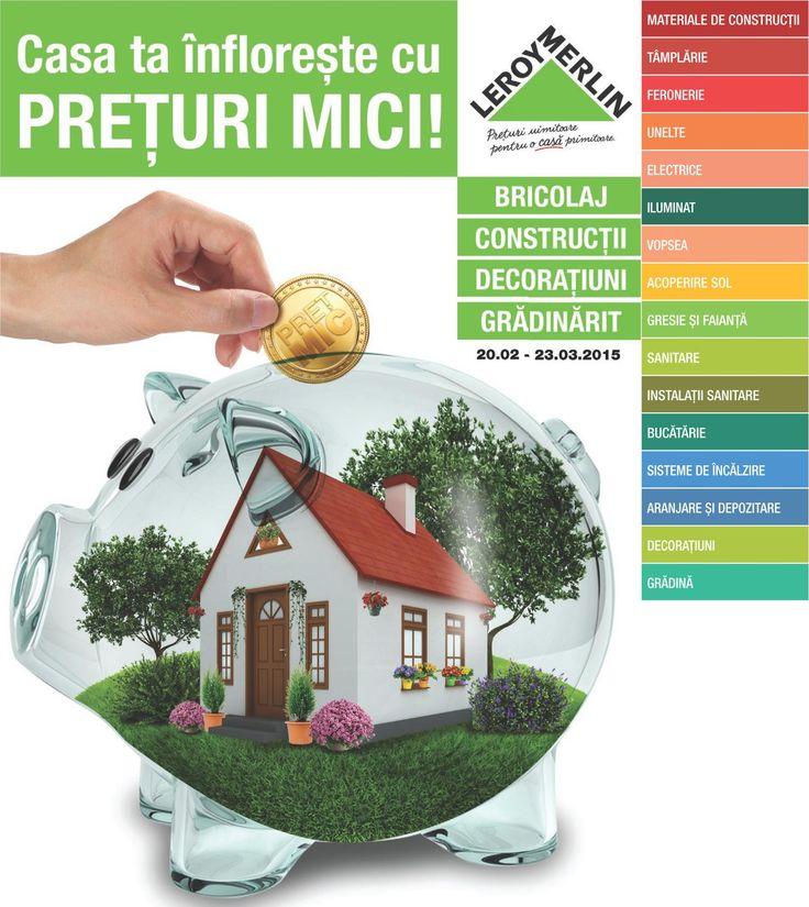 Casa ta infloreste cu preturi mici! Vizualizati noul Catalog Leroy Merlin valabil in perioada 20.02-23.03.2015