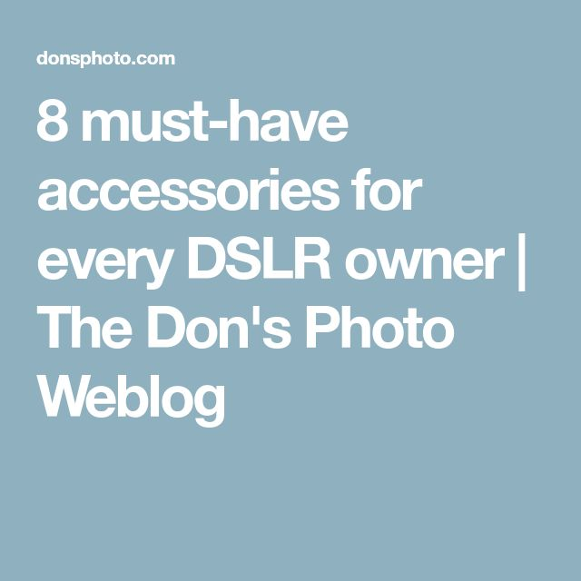 8 must-have accessories for every DSLR owner | The Don's Photo Weblog