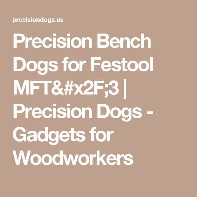 Precision Bench Dogs for Festool MFT/3 | Precision Dogs - Gadgets for Woodworkers
