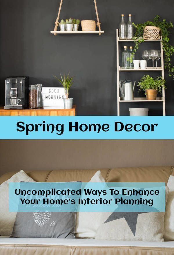 Spring Home Decor Do You Require Decorating Advice Please Click Here To Learn More