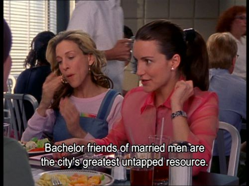 Bachelor friends of married men are the city's greatest untapped resource. Charlotte York.
