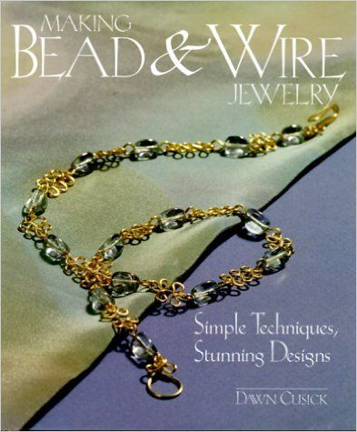 Making Bead & Wire Jewelry: Simple Techniques, Stunning Designs: Dawn Cusick: 9781579901486: Books - Amazon.ca