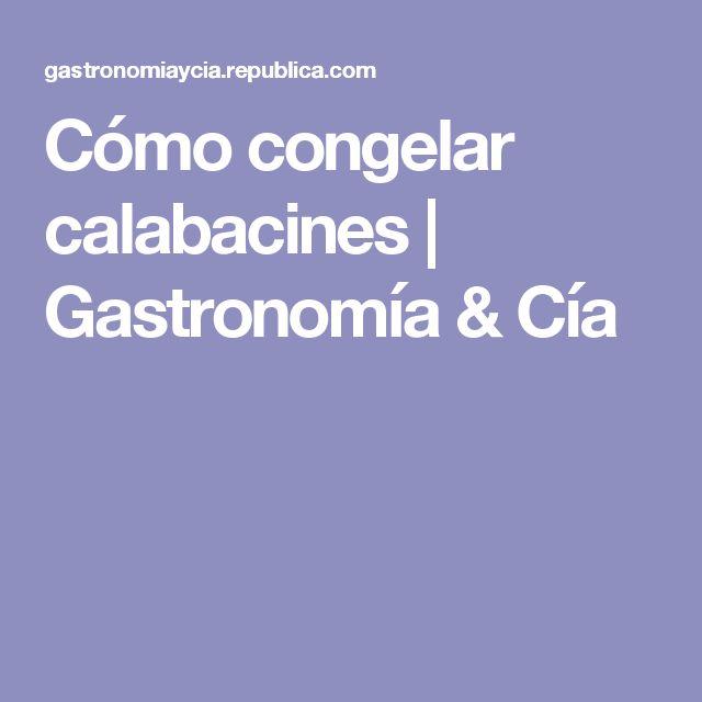 Cómo congelar calabacines | Gastronomía & Cía