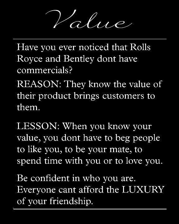 Value Yourself...if NOT, no one else will. Your worth