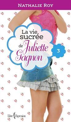 La Vie sucrée de Juliette Gagnon, tome 3 - Escarpins vertigineux et café frappé à la cannelle