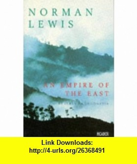 Empire of the East (9780330334075) Norman Lewis , ISBN-10: 0330334077  , ISBN-13: 978-0330334075 ,  , tutorials , pdf , ebook , torrent , downloads , rapidshare , filesonic , hotfile , megaupload , fileserve