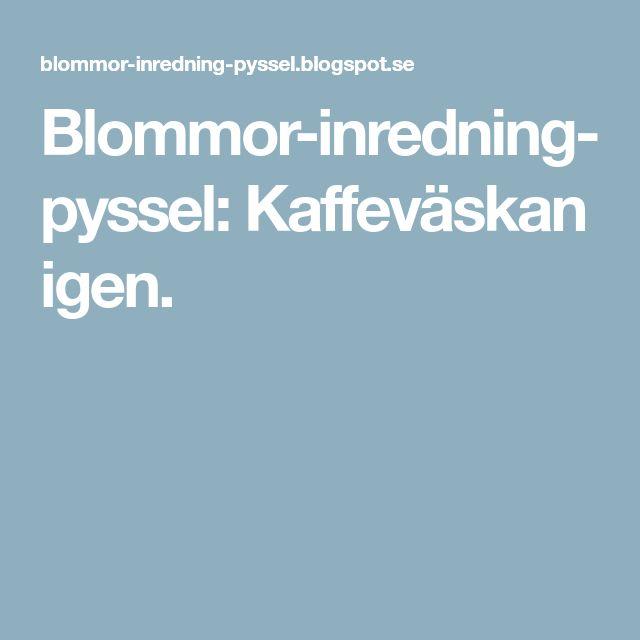 Blommor-inredning- pyssel: Kaffeväskan igen.