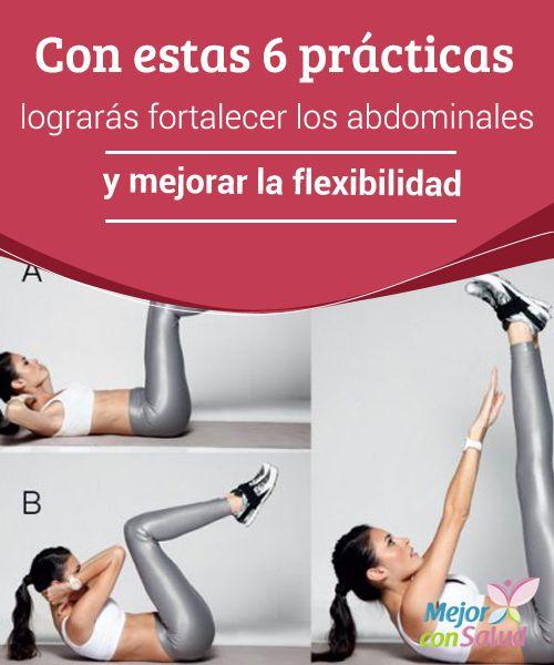 Con estas 6 prácticas lograrás fortalecer los abdominales y mejorar la flexibilidad  El abdomen suele ser una de las áreas del cuerpo que más ambicionamos adelgazar para lucir una figura esbelta y definida.