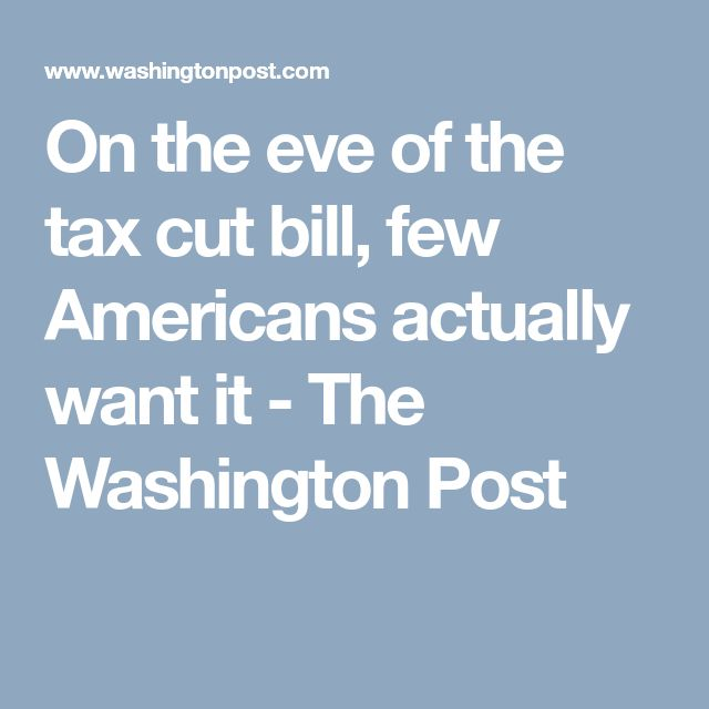On the eve of the tax cut bill, few Americans actually want it - The Washington Post
