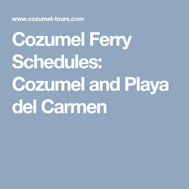 Cozumel Ferry Schedules: Cozumel and Playa del Carmen
