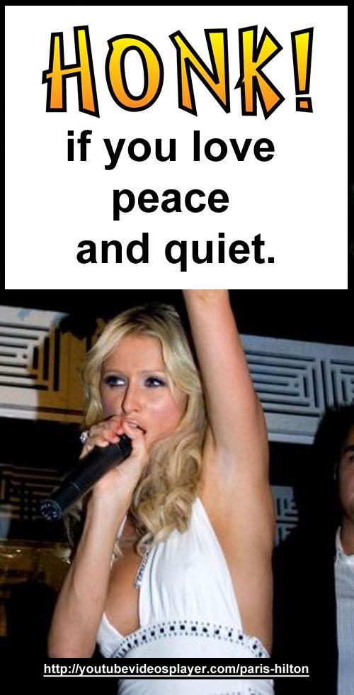 """http://youtubevideosplayer.com/paris-hilton - """"Honk if you love peace and quiet."""" Paris Hilton"""