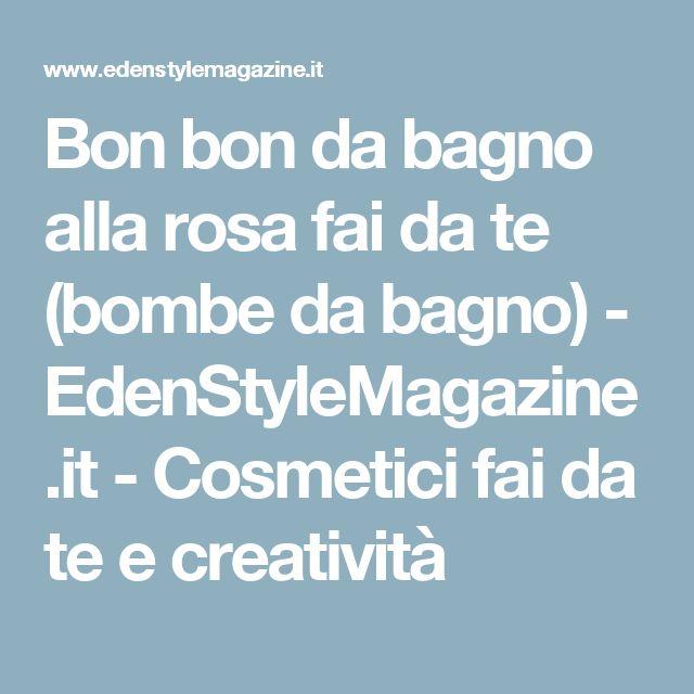 Bon bon da bagno alla rosa fai da te (bombe da bagno) - EdenStyleMagazine.it - Cosmetici fai da te e creatività