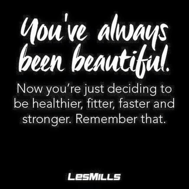 "Les Mills ""You've always been beautiful. Now you're just deciding to be healthier, fitter, faster and stronger. Remember that.""."