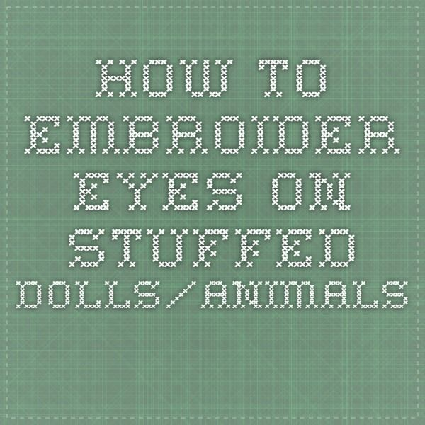 How to embroider eyes on stuffed dolls/animals.