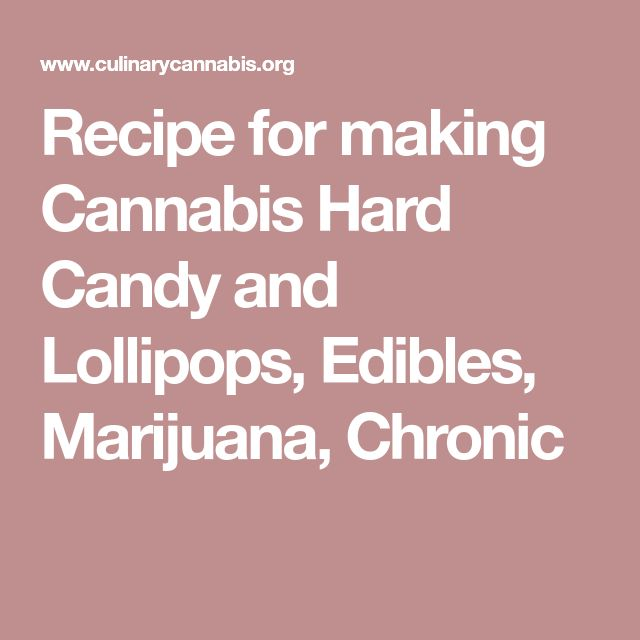 Recipe for making Cannabis Hard Candy and Lollipops, Edibles, Marijuana, Chronic