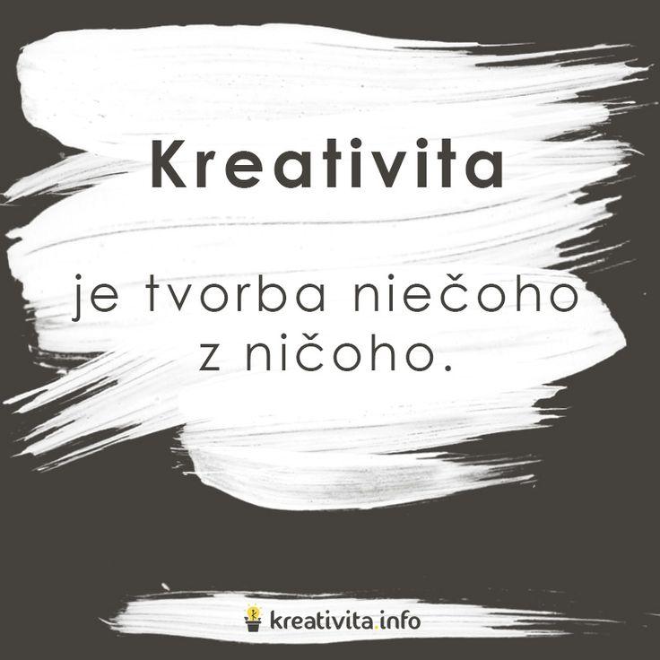 Kreativita je tvorba niečoho z ničoho.