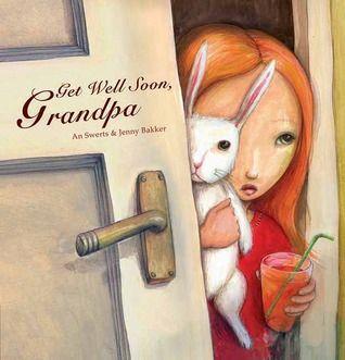 Get Well Soon, Grandpa by An Swerts, Jenny Bakker (Illustrations)