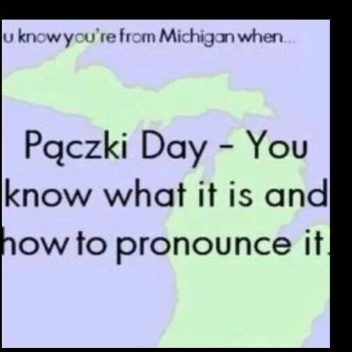 You know you're from Michigan when..... #paczki