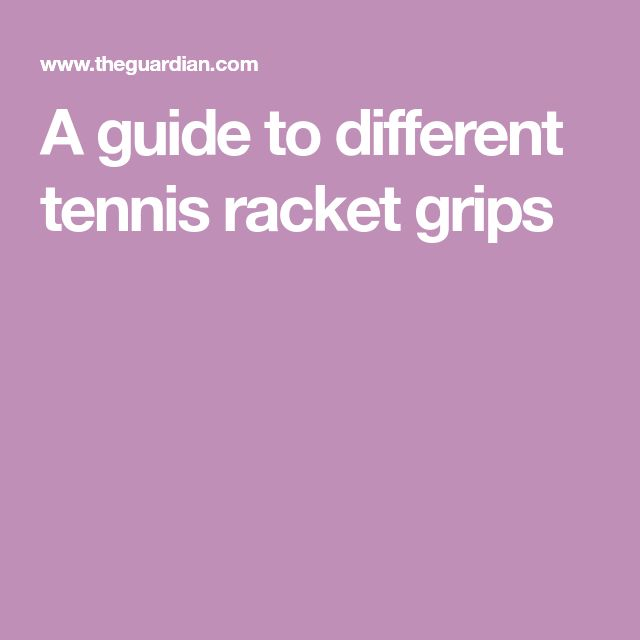 A guide to different tennis racket grips