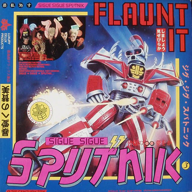 Sigue Sigue Sputnik / Flaunt It - The music does NOT hold up over time, but I do really dig the album cover.
