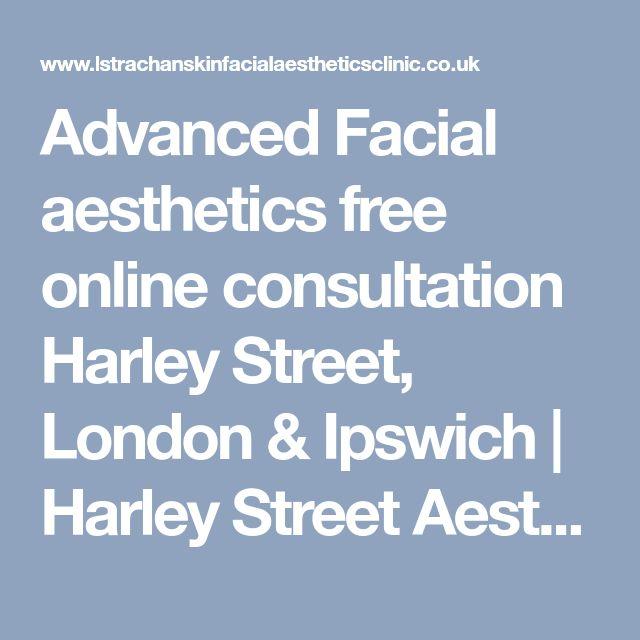 Advanced Facial aesthetics free online consultation Harley Street, London & Ipswich | Harley Street Aesthetics Online Consultation | Wimpole Street Aesthetics Online Consultation