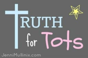 "Truth for Tots - ""to encourage and equip parents to teach toddlers and preschoolers important life skills and lessons through the Word of God."""