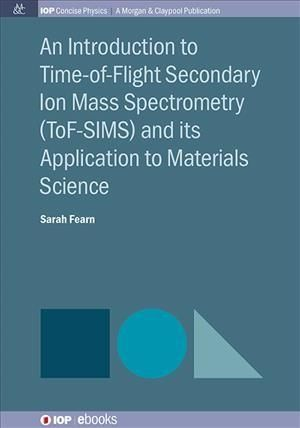 An Introduction to Time-of-flight Secondary Ion Mass Spectrometry and Its Application to Materials Science