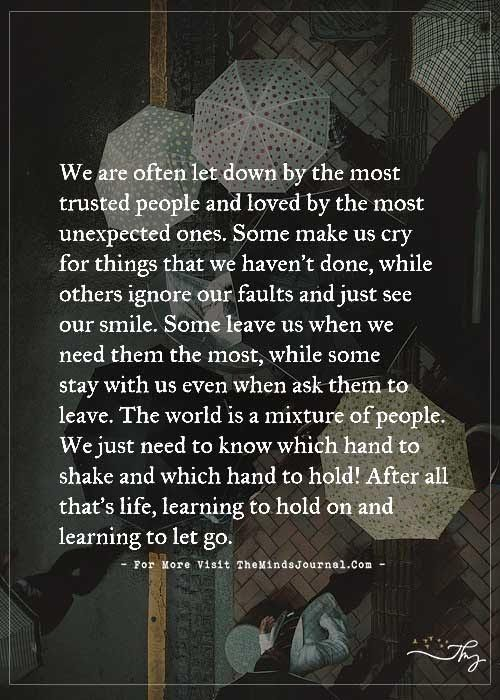 We are often let down by the most trusted people and loved by the most unexpected ones. - http://themindsjournal.com/we-are-often-let-down-by-the-most-trusted-people-and-loved-by-the-most-unexpected-ones-2/