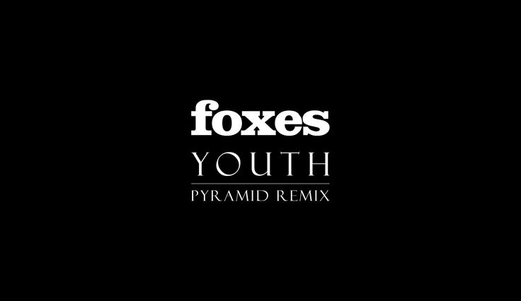 Foxes - Youth (Pyramid remix)