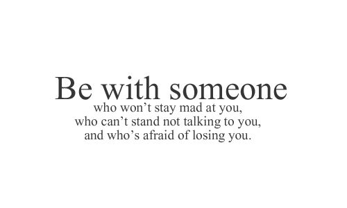 be with someone who...: Talk To You, Life, Truths, Dr. Who, Stay Mad, Living, Love Quotes, Relationships, Mad At You