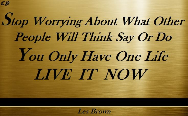 Stop Worrying About What Other People Will Think, Say, Or