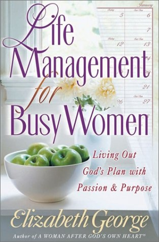 Life Management for Busy Women, (living out God's plan with passion & purpose) by Elizabeth George We studied this book once in Discipleship Training. This woman us Superwoman or something... But it is a great book!