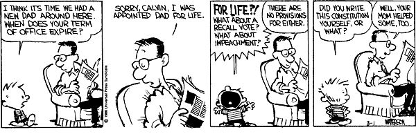 Calvin and Hobbes, Mar 1, 1986 - I think it's time we had a new Dad around here. When does your term of office expire?