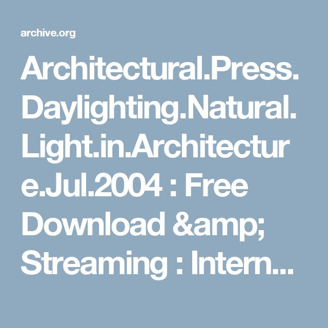 Architectural.Press.Daylighting.Natural.Light.in.Architecture.Jul.2004 : Free Download & Streaming : Internet Archive