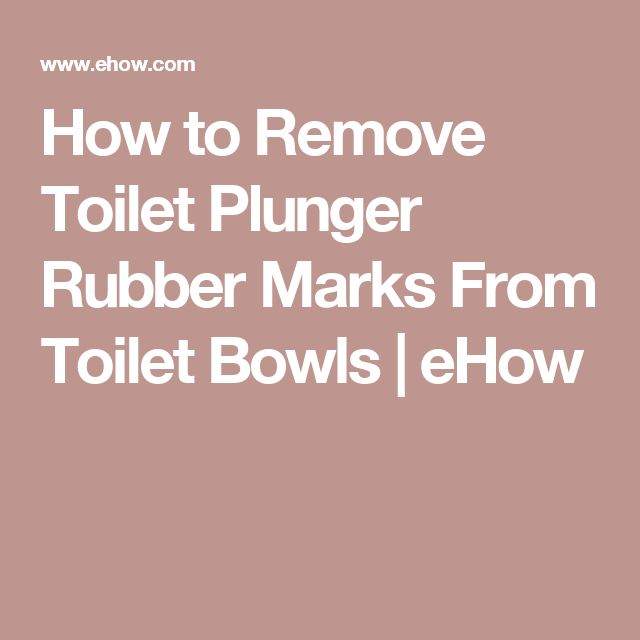 How to Remove Toilet Plunger Rubber Marks From Toilet Bowls | eHow