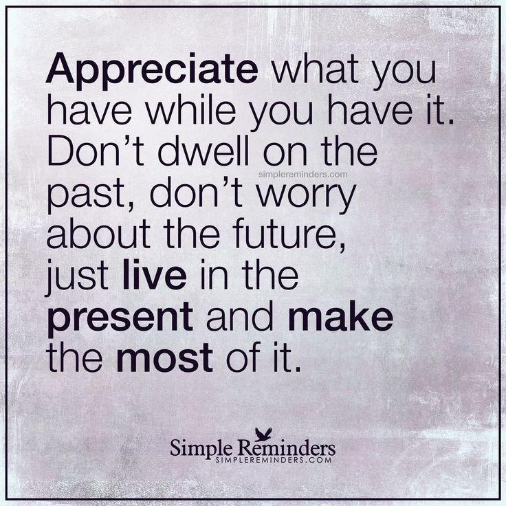 Don T Live In The Past Quotes: Best 25+ Appreciate What You Have Ideas On Pinterest