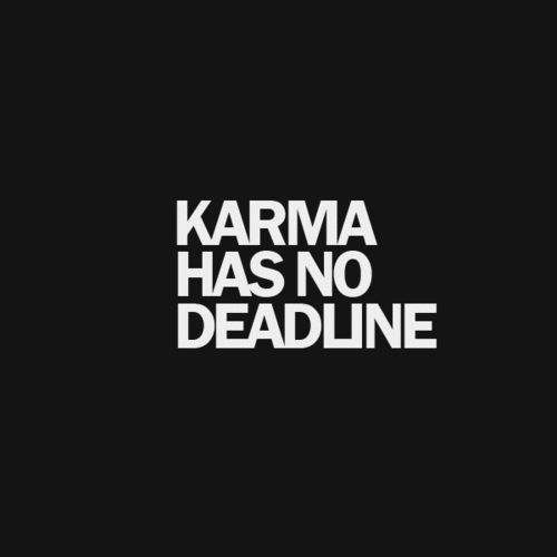 Karma has no deadline.. we have all the time in the world