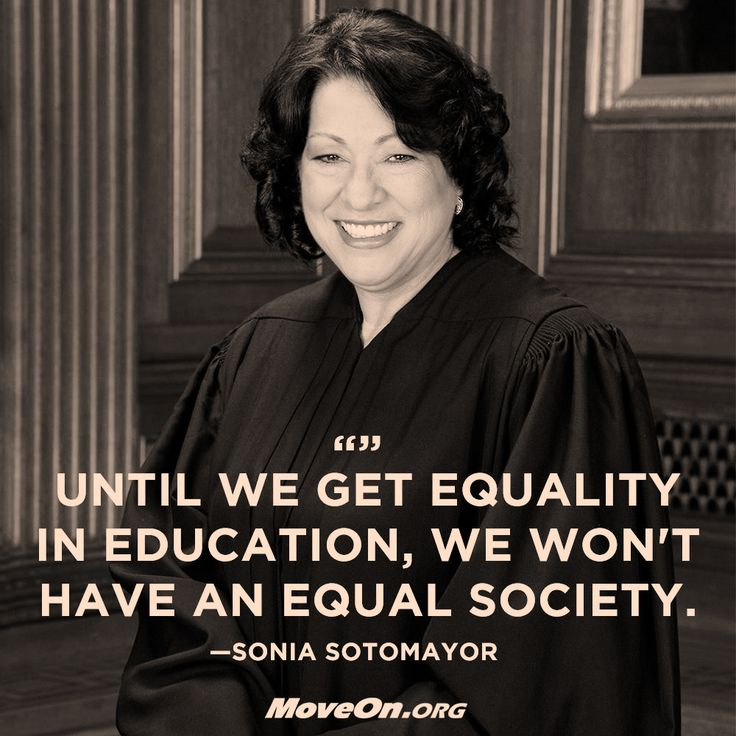 Until We Get Equality In Education, We Won't Have An Equal Society. - Sonia Sotomayor