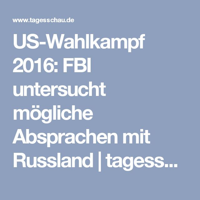 US-Wahlkampf 2016: FBI untersucht mögliche Absprachen mit Russland | tagesschau.de
