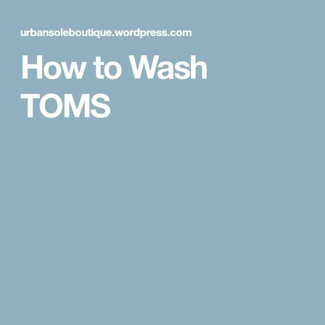How to Wash TOMS