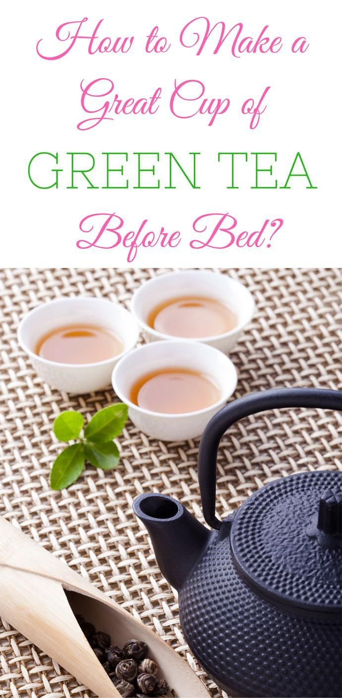 how to make a great cup of green tea before bed | juice recipes